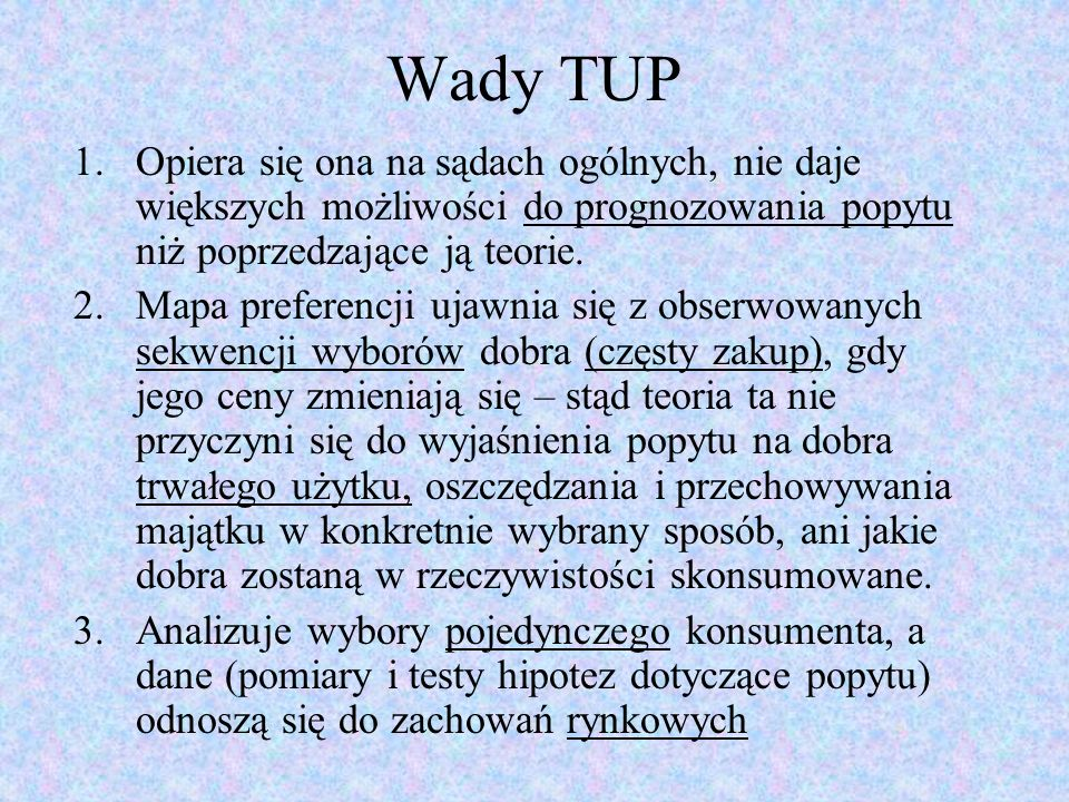 Wady TUP Opiera się ona na sądach ogólnych, nie daje większych możliwości do prognozowania popytu niż poprzedzające ją teorie.
