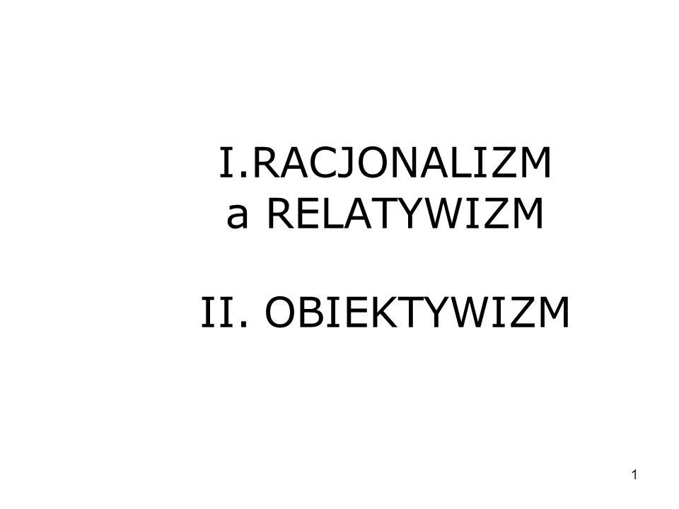 I.RACJONALIZM a RELATYWIZM II. OBIEKTYWIZM
