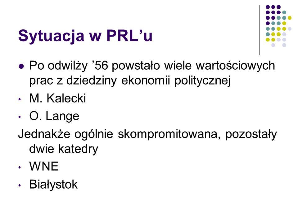 Sytuacja w PRL'uPo odwilży '56 powstało wiele wartościowych prac z dziedziny ekonomii politycznej. M. Kalecki.
