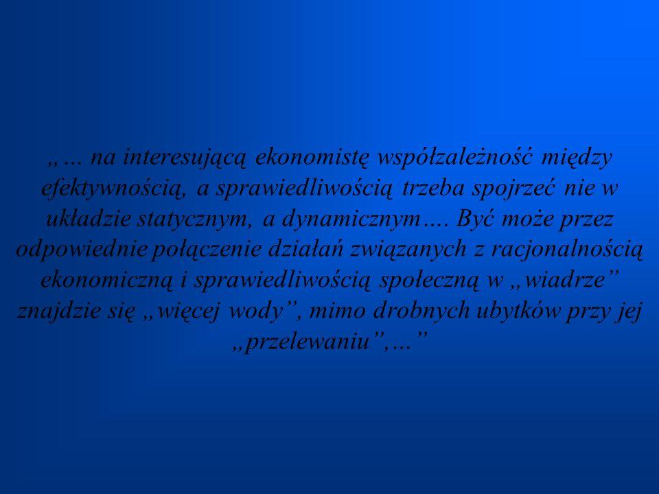 """""""… na interesującą ekonomistę współzależność między efektywnością, a sprawiedliwością trzeba spojrzeć nie w układzie statycznym, a dynamicznym…."""