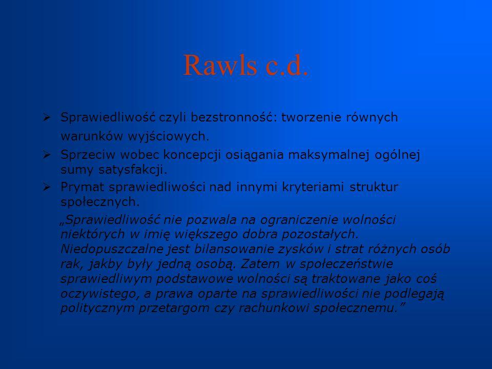 Rawls c.d.Sprawiedliwość czyli bezstronność: tworzenie równych warunków wyjściowych.
