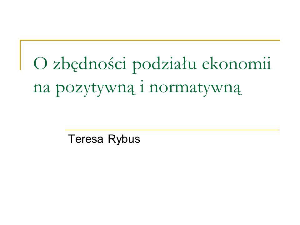 O zbędności podziału ekonomii na pozytywną i normatywną