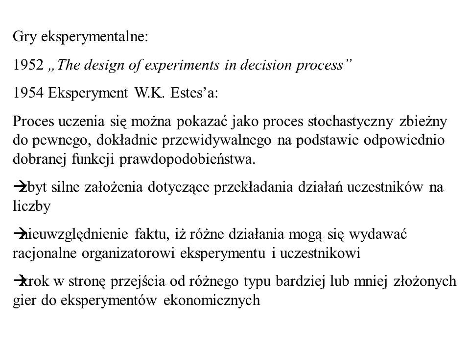 "Gry eksperymentalne:1952 ""The design of experiments in decision process 1954 Eksperyment W.K. Estes'a:"