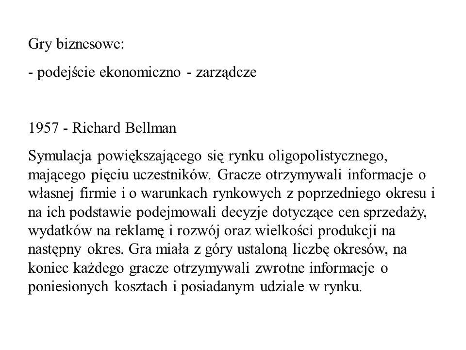 Gry biznesowe: - podejście ekonomiczno - zarządcze. 1957 - Richard Bellman.