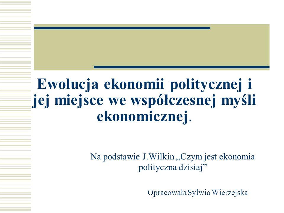 Ewolucja ekonomii politycznej i jej miejsce we współczesnej myśli ekonomicznej.