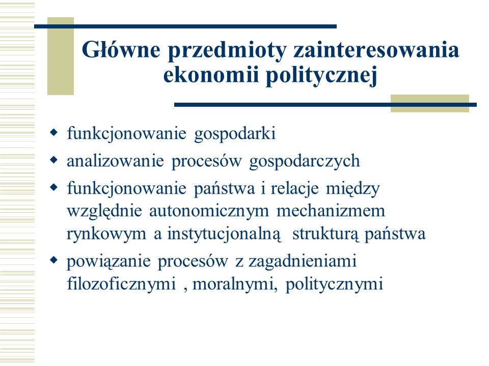 Główne przedmioty zainteresowania ekonomii politycznej