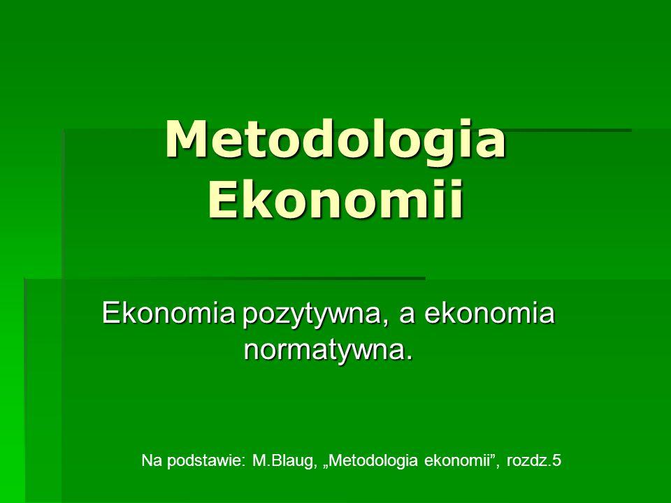 Ekonomia pozytywna, a ekonomia normatywna.
