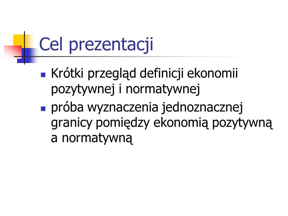 Cel prezentacji Krótki przegląd definicji ekonomii pozytywnej i normatywnej.