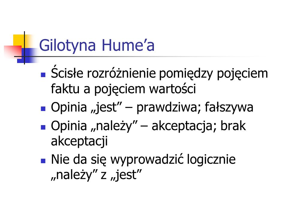 """Gilotyna Hume'aŚcisłe rozróżnienie pomiędzy pojęciem faktu a pojęciem wartości. Opinia """"jest – prawdziwa; fałszywa."""