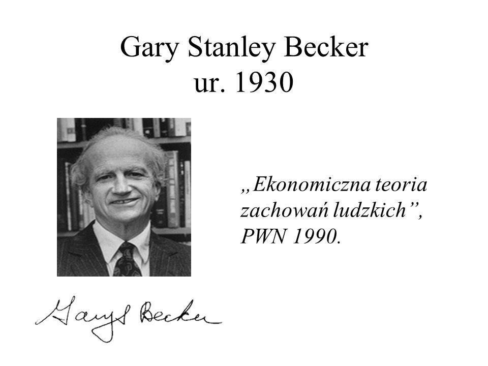 """Gary Stanley Becker ur. 1930 """"Ekonomiczna teoria zachowań ludzkich , PWN 1990."""