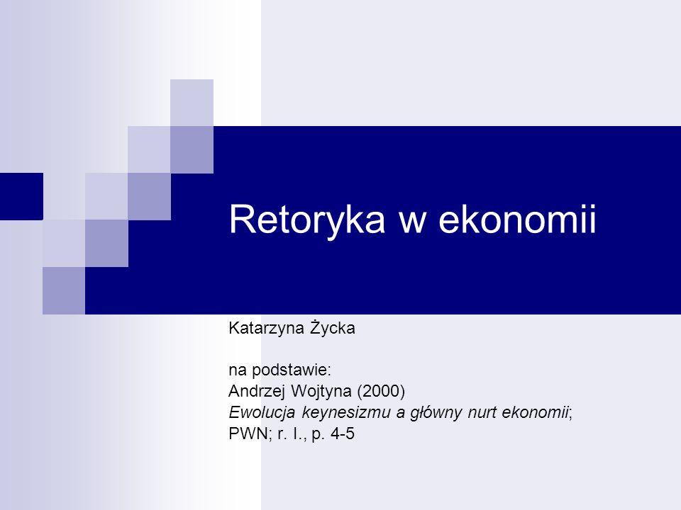 Retoryka w ekonomii Katarzyna Życka na podstawie:
