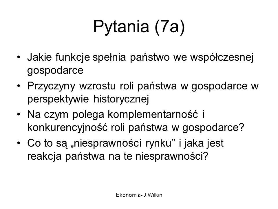 Pytania (7a) Jakie funkcje spełnia państwo we współczesnej gospodarce