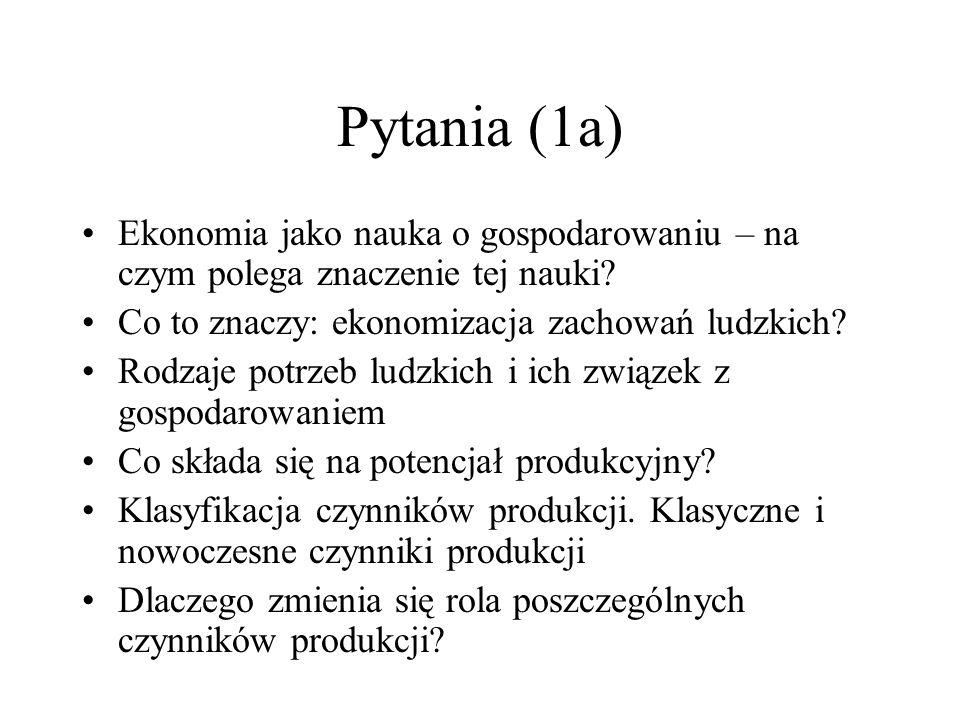 Pytania (1a) Ekonomia jako nauka o gospodarowaniu – na czym polega znaczenie tej nauki Co to znaczy: ekonomizacja zachowań ludzkich