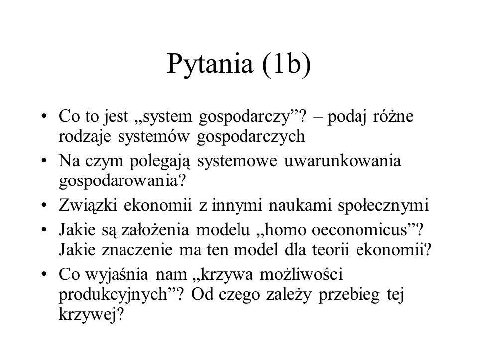 """Pytania (1b) Co to jest """"system gospodarczy – podaj różne rodzaje systemów gospodarczych. Na czym polegają systemowe uwarunkowania gospodarowania"""
