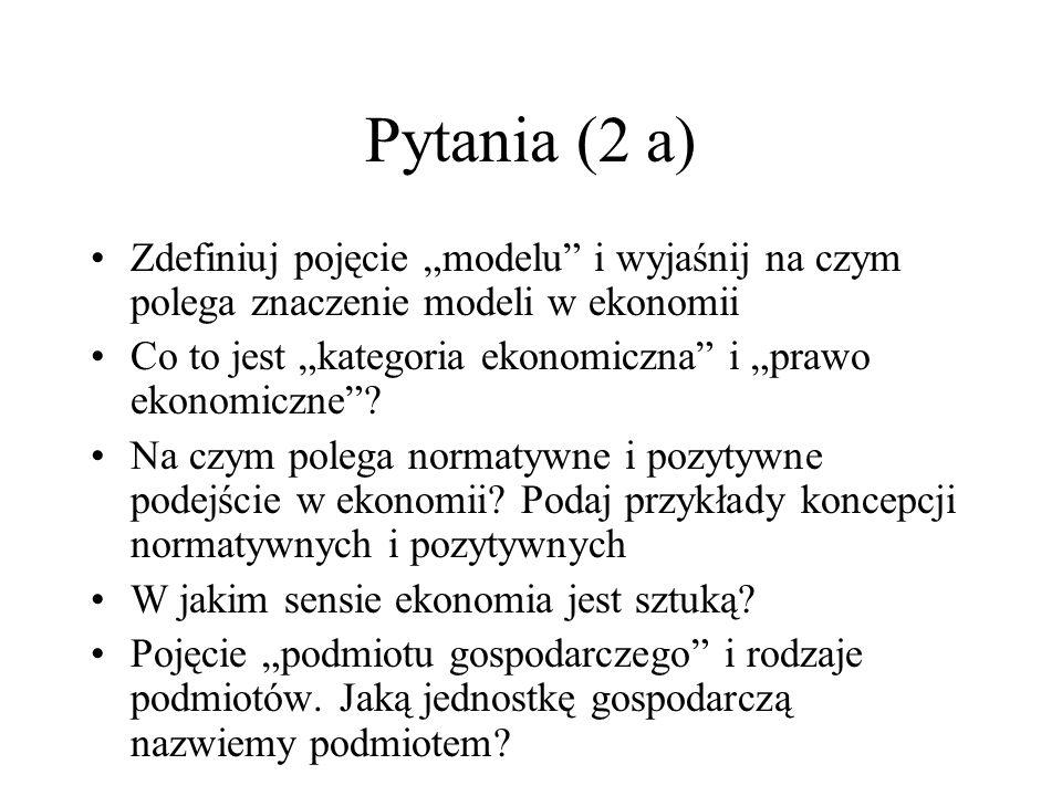 """Pytania (2 a) Zdefiniuj pojęcie """"modelu i wyjaśnij na czym polega znaczenie modeli w ekonomii."""
