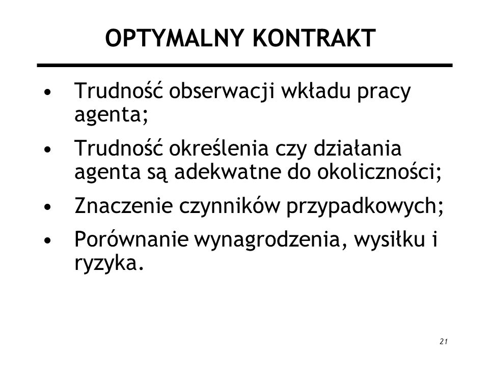 OPTYMALNY KONTRAKT Trudność obserwacji wkładu pracy agenta;