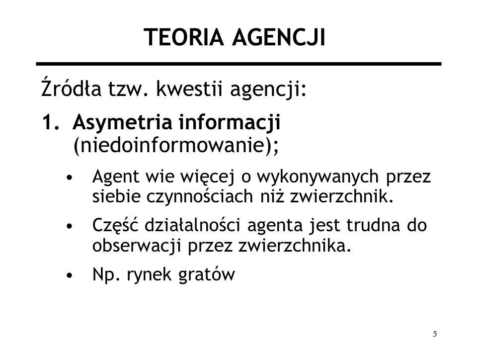 TEORIA AGENCJI Źródła tzw. kwestii agencji: