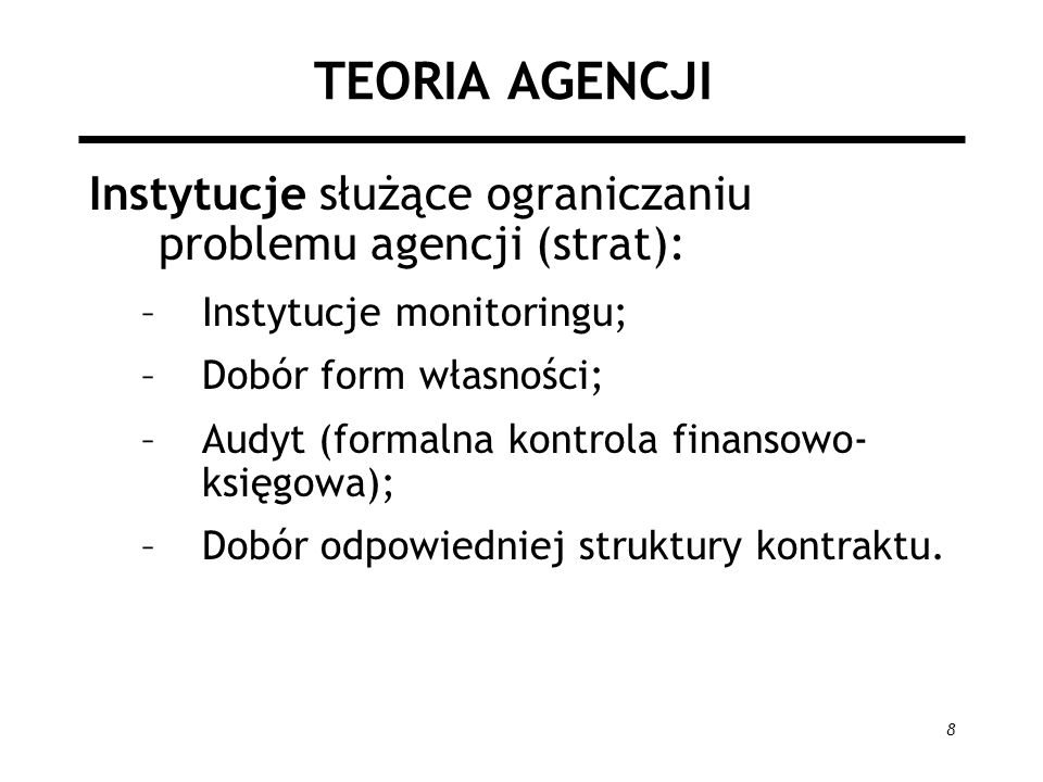 TEORIA AGENCJIInstytucje służące ograniczaniu problemu agencji (strat): Instytucje monitoringu; Dobór form własności;