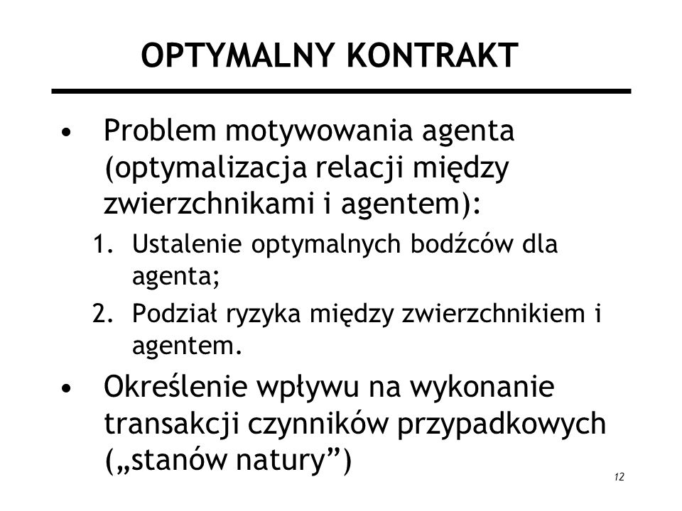 OPTYMALNY KONTRAKT Problem motywowania agenta (optymalizacja relacji między zwierzchnikami i agentem):
