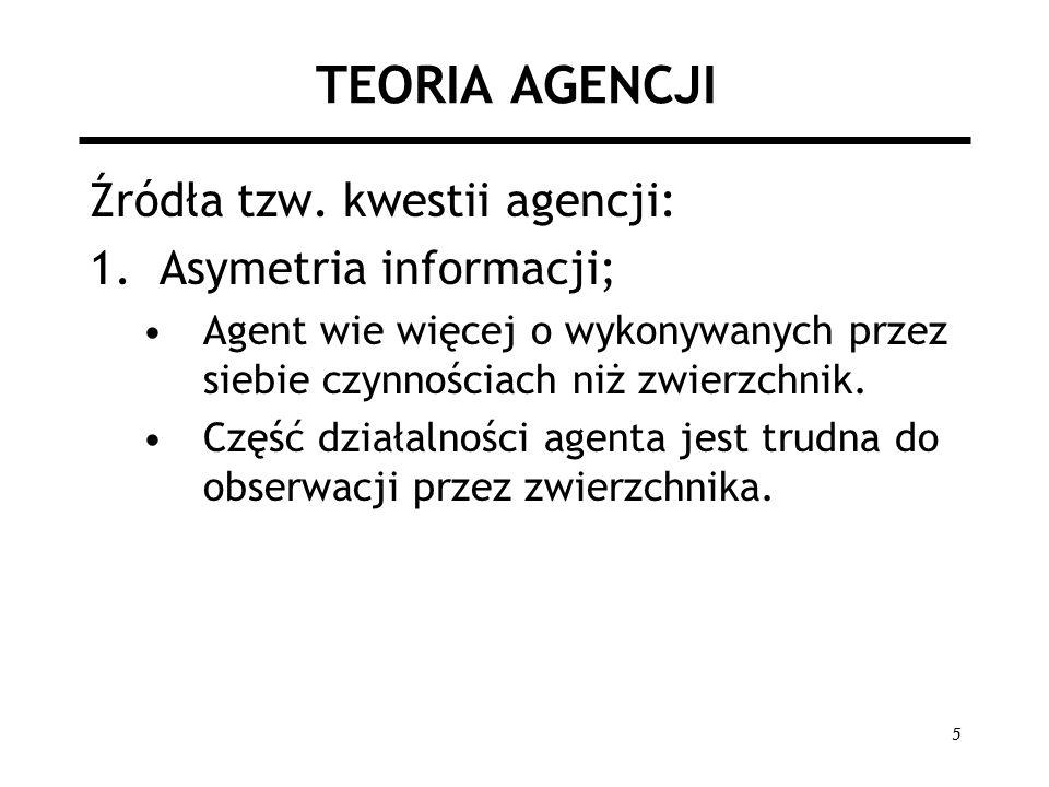 TEORIA AGENCJI Źródła tzw. kwestii agencji: Asymetria informacji;