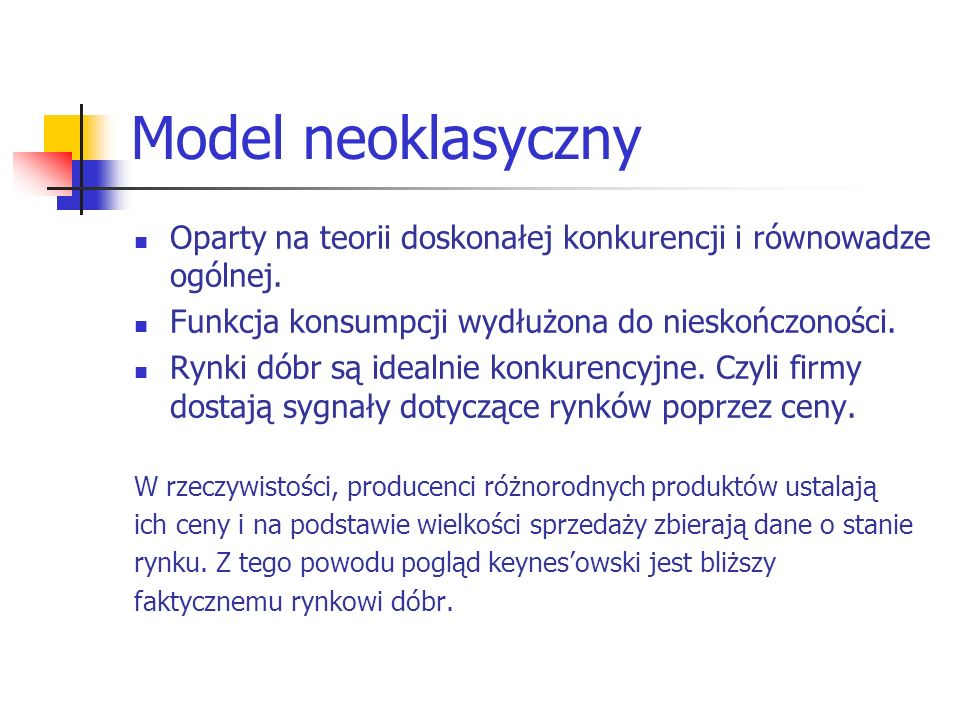 Model neoklasycznyOparty na teorii doskonałej konkurencji i równowadze ogólnej. Funkcja konsumpcji wydłużona do nieskończoności.