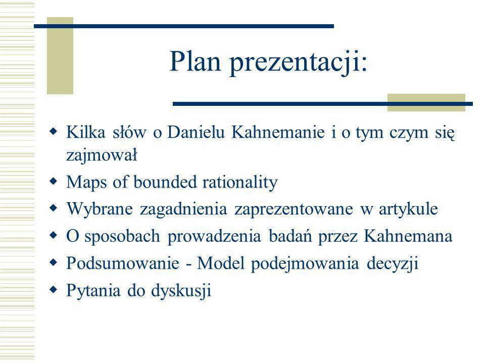 Plan prezentacji: Kilka słów o Danielu Kahnemanie i o tym czym się zajmował. Maps of bounded rationality.