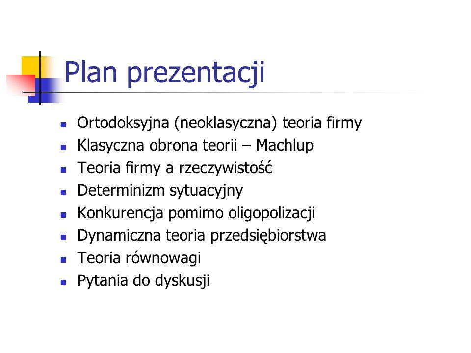Plan prezentacji Ortodoksyjna (neoklasyczna) teoria firmy
