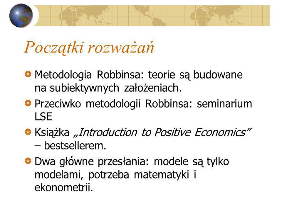 Początki rozważań Metodologia Robbinsa: teorie są budowane na subiektywnych założeniach. Przeciwko metodologii Robbinsa: seminarium LSE.