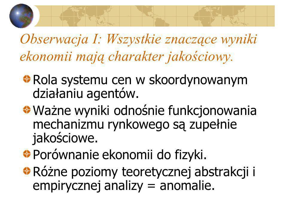 Obserwacja I: Wszystkie znaczące wyniki ekonomii mają charakter jakościowy.