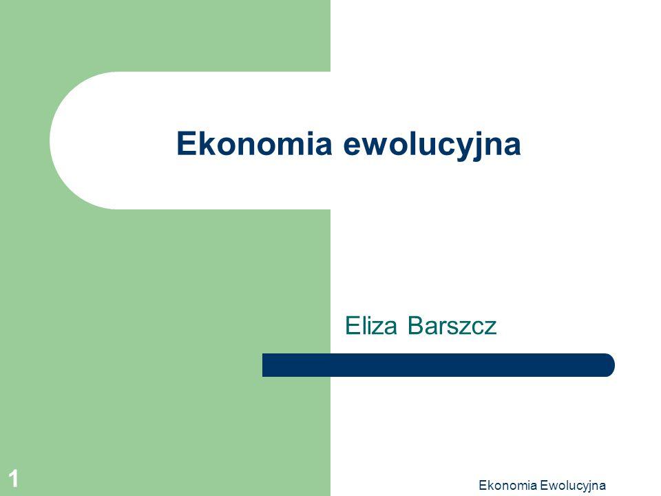 Ekonomia ewolucyjna Eliza Barszcz Ekonomia Ewolucyjna