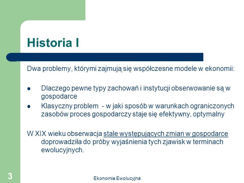 Historia I Dwa problemy, którymi zajmują się współczesne modele w ekonomii: Dlaczego pewne typy zachowań i instytucji obserwowanie są w gospodarce.