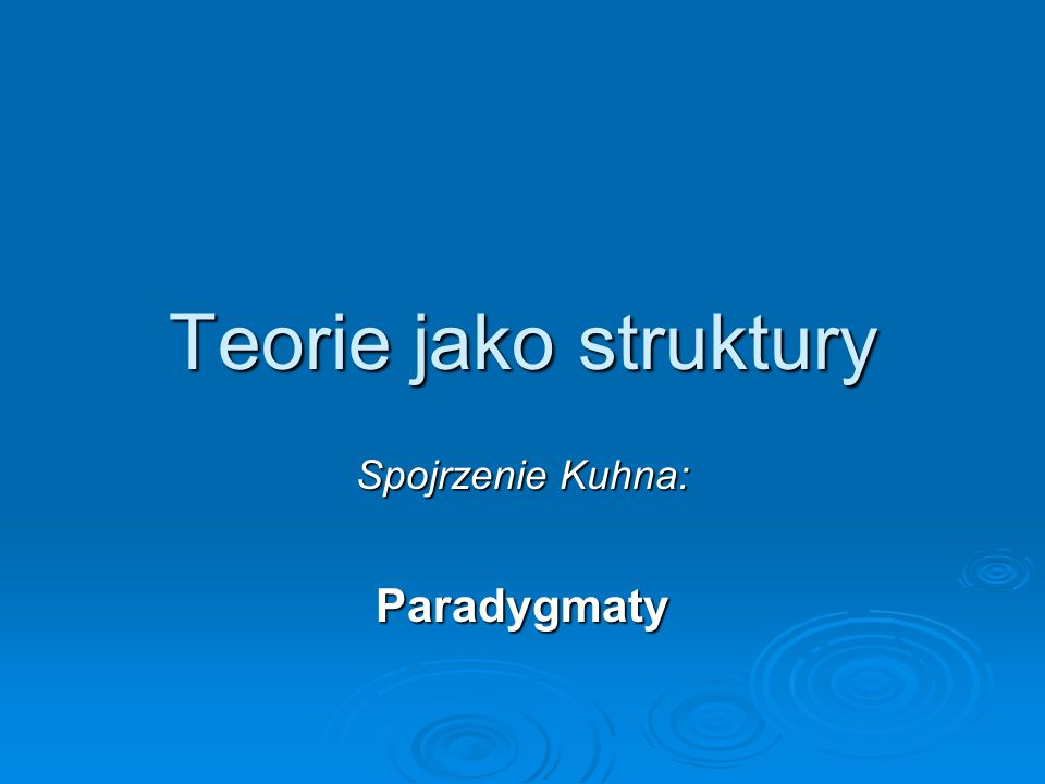 Spojrzenie Kuhna: Paradygmaty