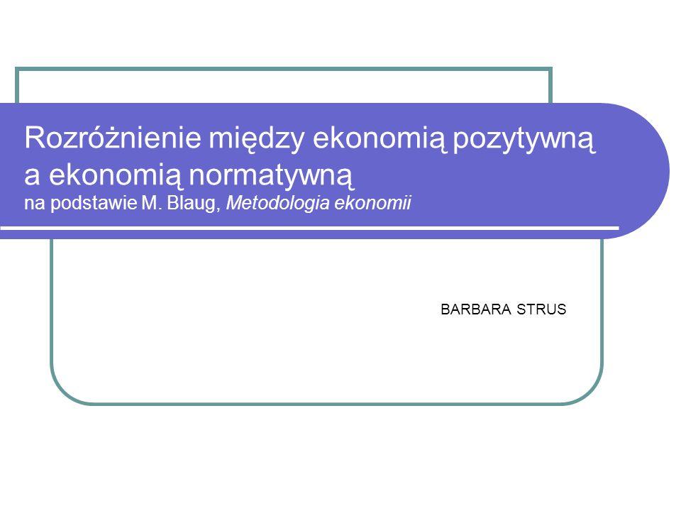 Rozróżnienie między ekonomią pozytywną a ekonomią normatywną na podstawie M. Blaug, Metodologia ekonomii