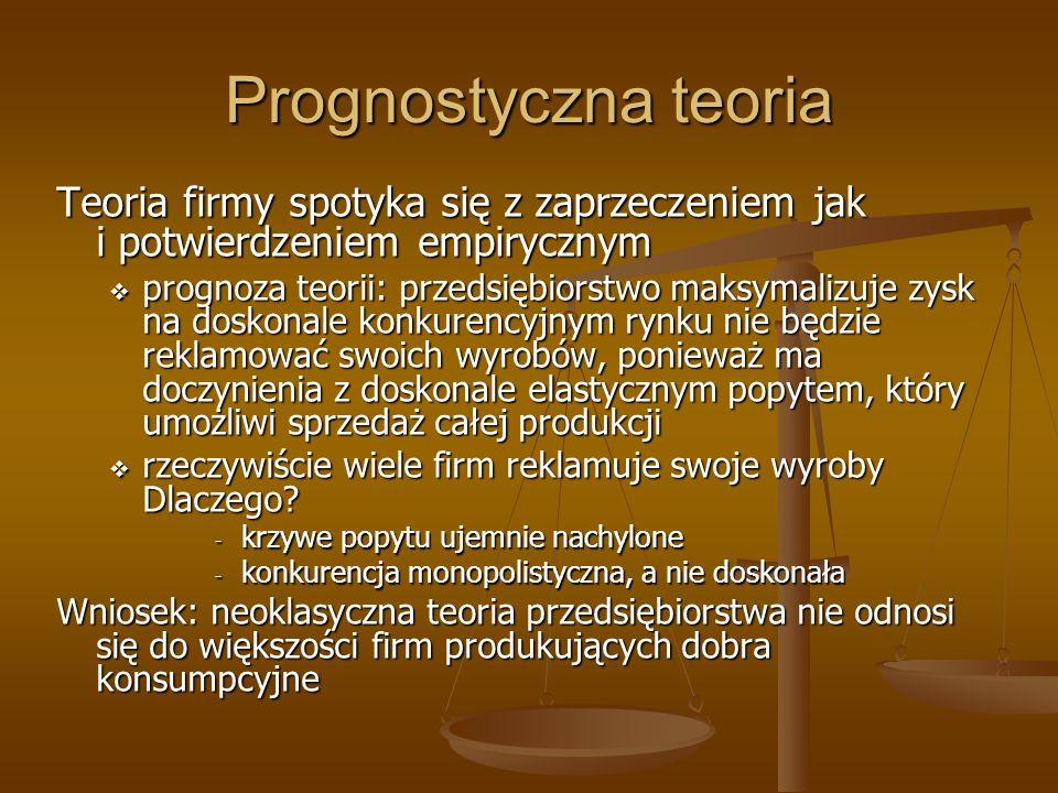 Prognostyczna teoria Teoria firmy spotyka się z zaprzeczeniem jak i potwierdzeniem empirycznym.