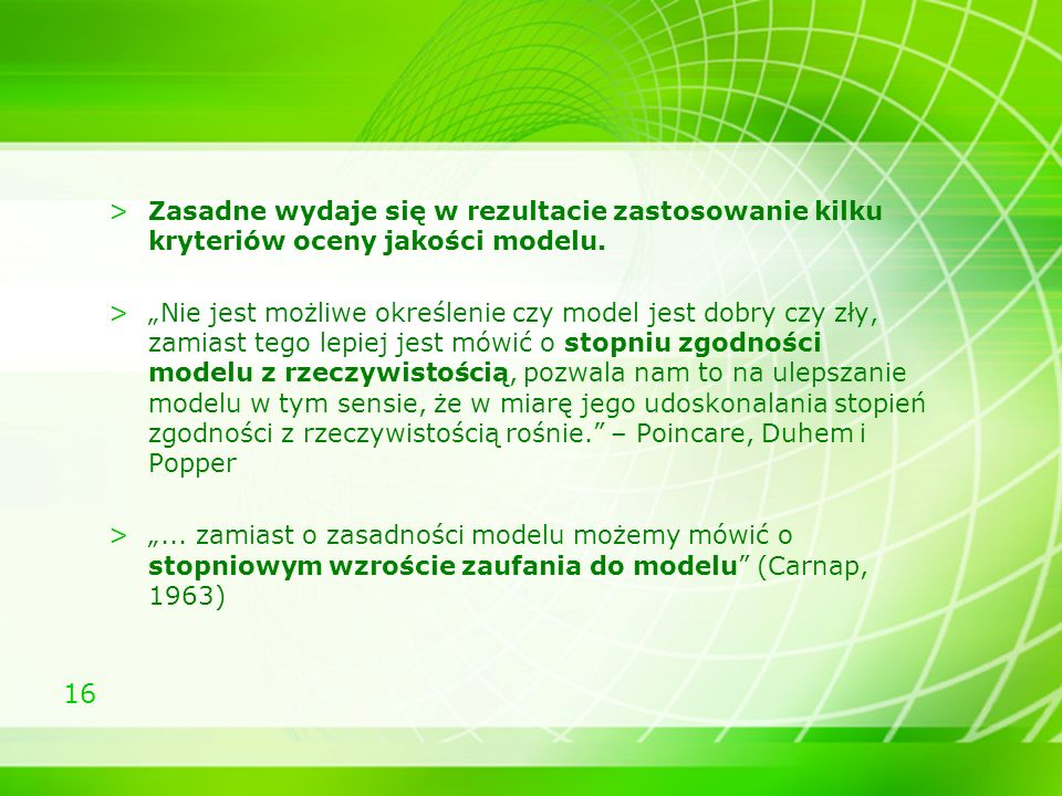 Zasadne wydaje się w rezultacie zastosowanie kilku kryteriów oceny jakości modelu.