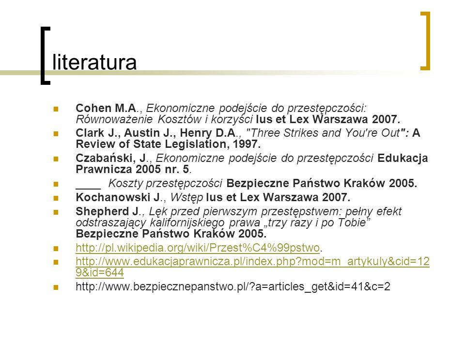 literaturaCohen M.A., Ekonomiczne podejście do przestępczości: Równoważenie Kosztów i korzyści Ius et Lex Warszawa 2007.
