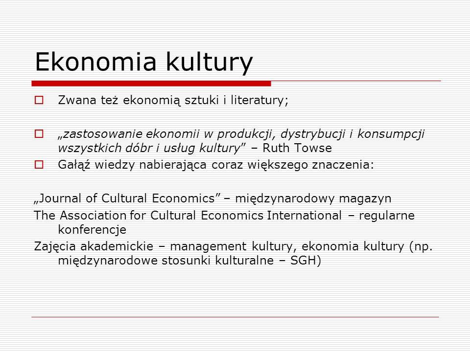 Ekonomia kultury Zwana też ekonomią sztuki i literatury;