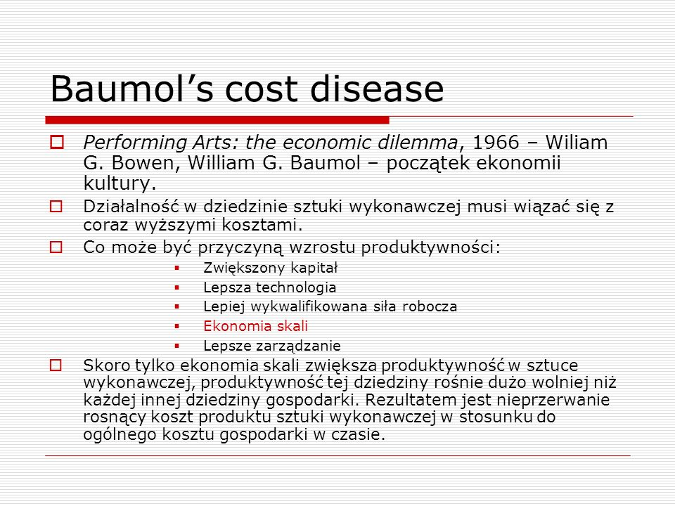 Baumol's cost disease Performing Arts: the economic dilemma, 1966 – Wiliam G. Bowen, William G. Baumol – początek ekonomii kultury.