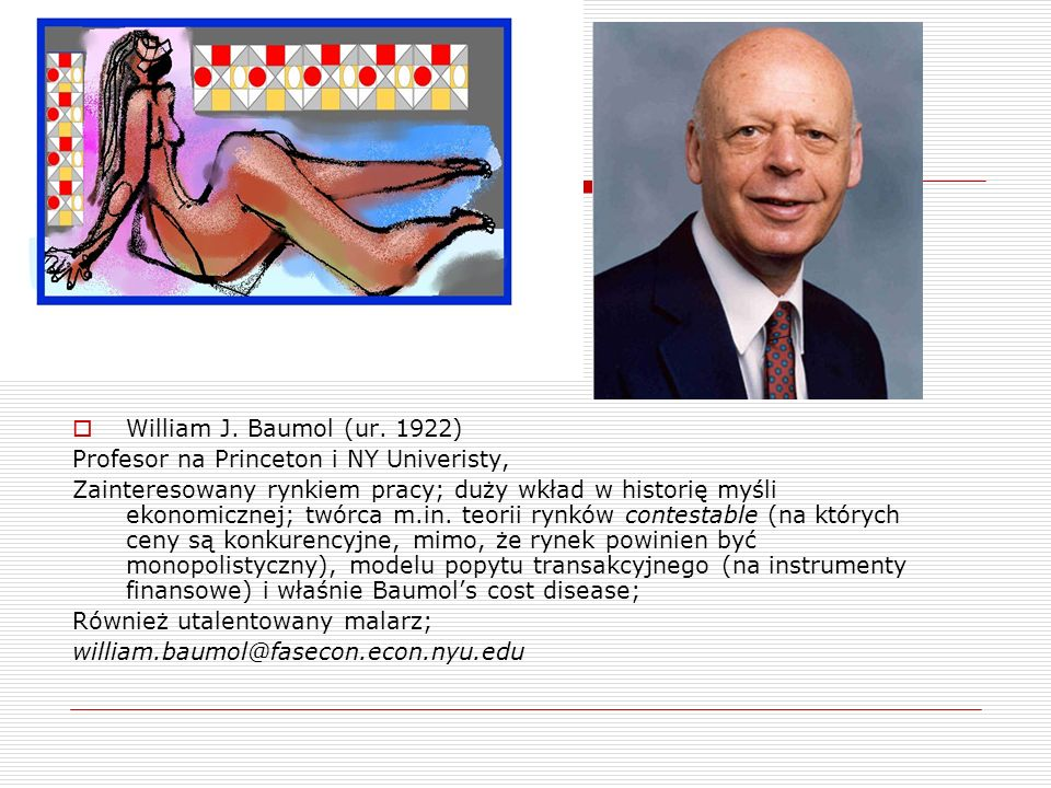 William J. Baumol (ur. 1922) Profesor na Princeton i NY Univeristy,