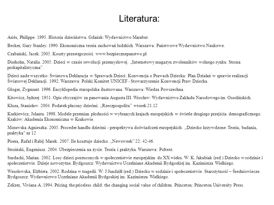 Literatura:Ariés, Philippe. 1995. Historia dzieciństwa. Gdańsk: Wydawnictwo Marabut.