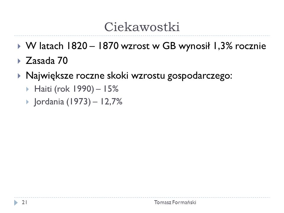 Ciekawostki W latach 1820 – 1870 wzrost w GB wynosił 1,3% rocznie