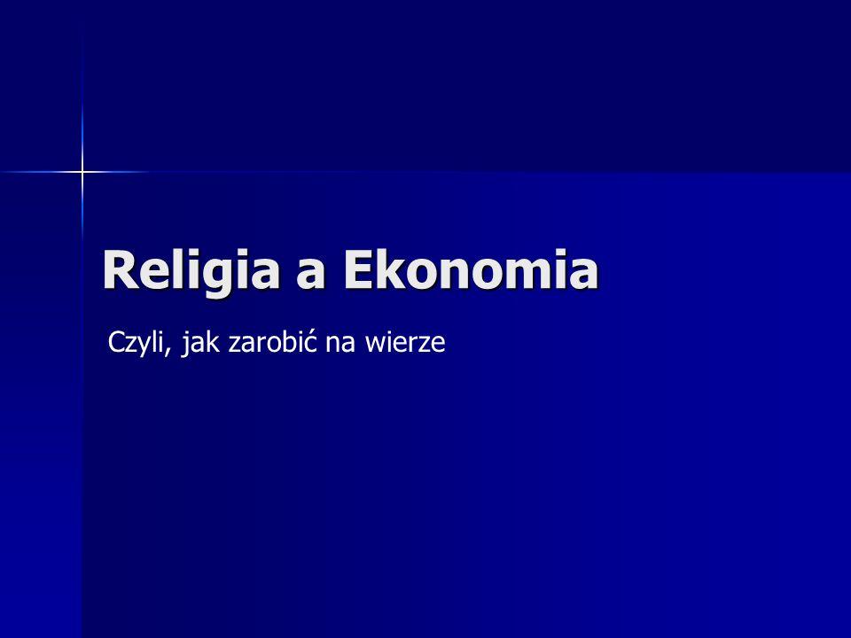 Religia a Ekonomia Czyli, jak zarobić na wierze