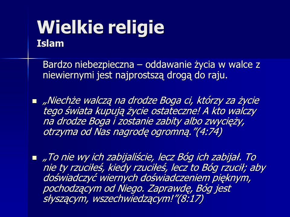 Wielkie religie Islam Bardzo niebezpieczna – oddawanie życia w walce z niewiernymi jest najprostszą drogą do raju.