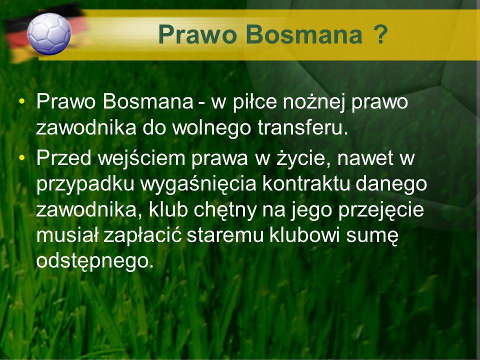 Prawo Bosmana Prawo Bosmana - w piłce nożnej prawo zawodnika do wolnego transferu.