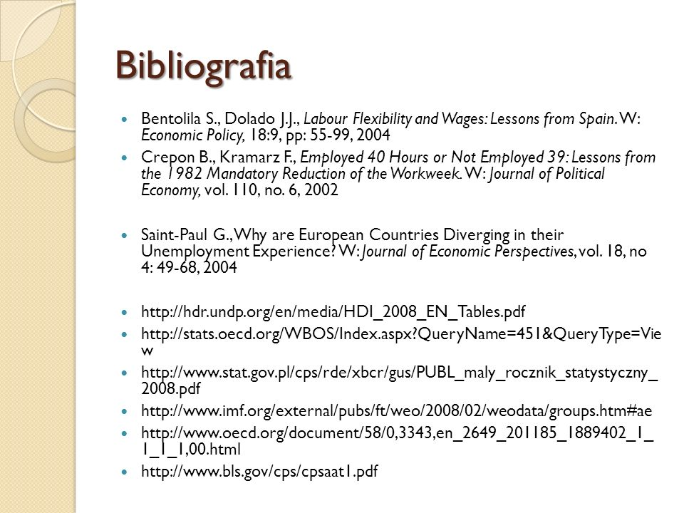 Bibliografia Bentolila S., Dolado J.J., Labour Flexibility and Wages: Lessons from Spain. W: Economic Policy, 18:9, pp: 55-99, 2004.
