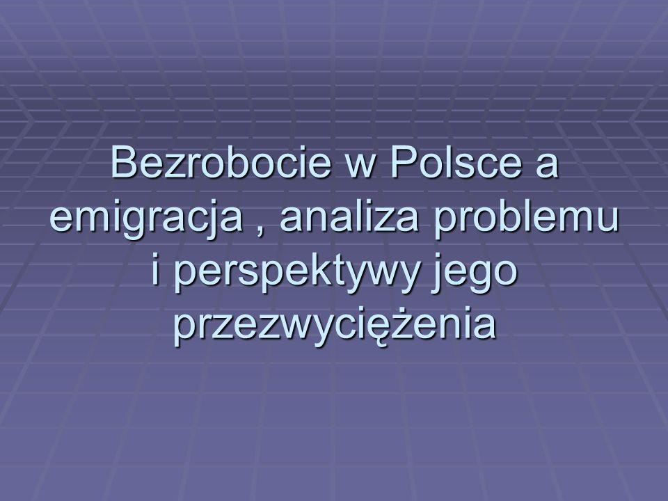 Bezrobocie w Polsce a emigracja , analiza problemu i perspektywy jego przezwyciężenia