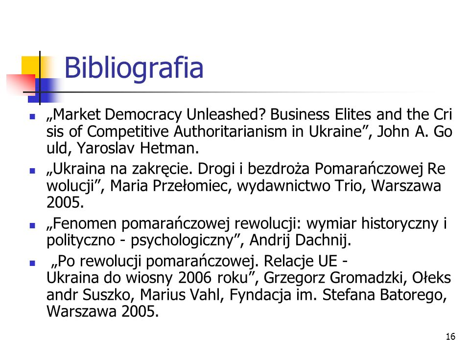 "Bibliografia ""Market Democracy Unleashed Business Elites and the Crisis of Competitive Authoritarianism in Ukraine , John A. Gould, Yaroslav Hetman."