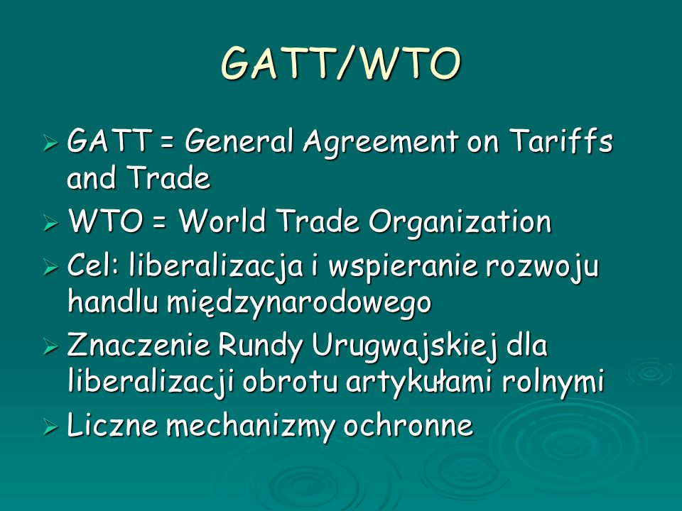 GATT/WTO GATT = General Agreement on Tariffs and Trade