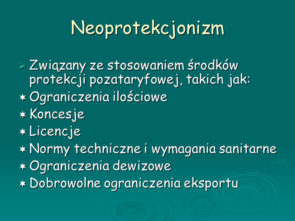 Neoprotekcjonizm Związany ze stosowaniem środków protekcji pozataryfowej, takich jak: Ograniczenia ilościowe.