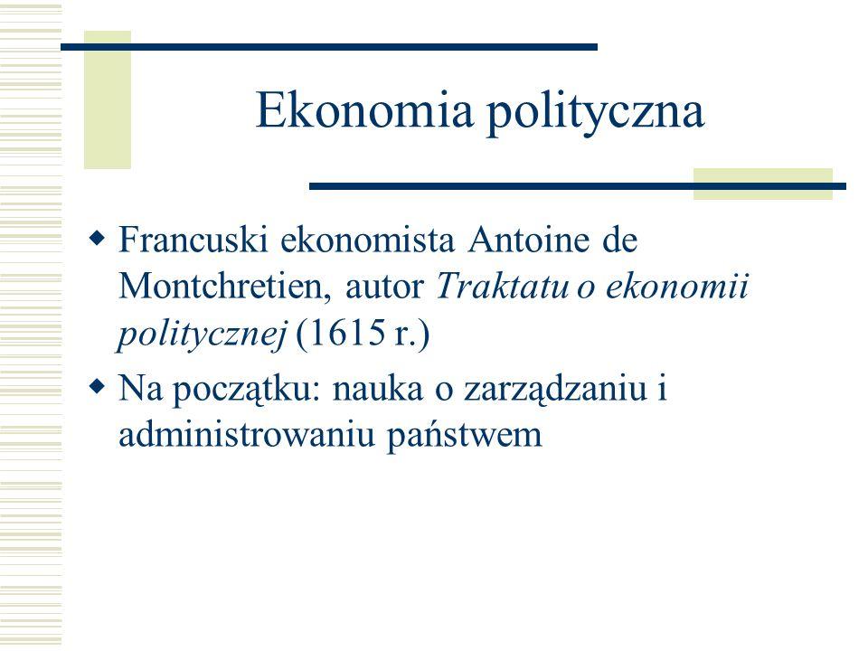 Ekonomia polityczna Francuski ekonomista Antoine de Montchretien, autor Traktatu o ekonomii politycznej (1615 r.)